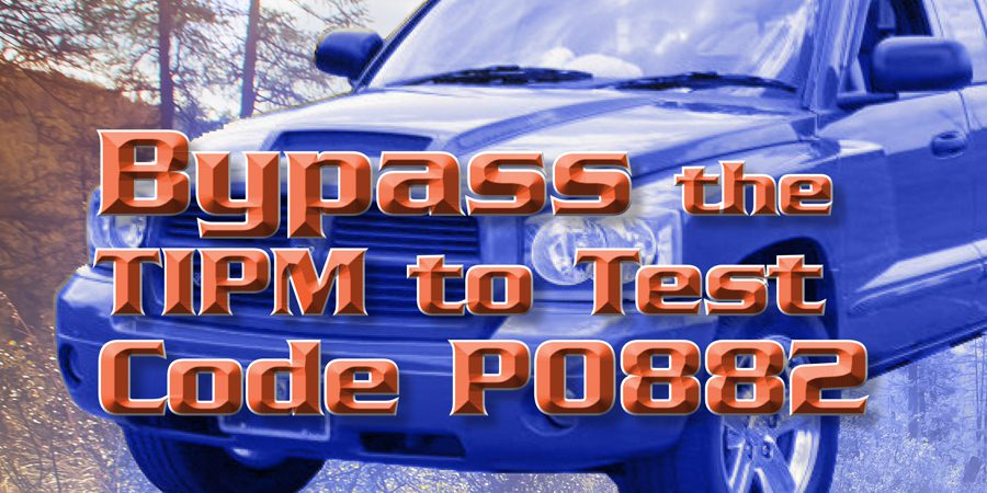 Gears Magazine Bypass the TIPM to Test Code P0882