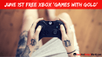 June 1st 2017 Free Xbox Games With Gold