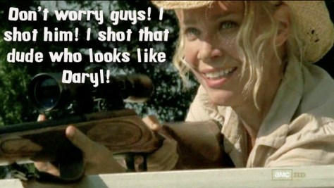 Andrea from The Walking Dead..  DERP SUPREME!