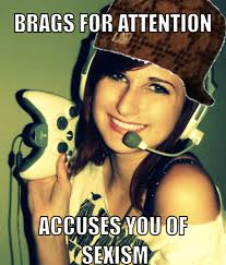 Brags For Attention..  Accuses You Of Sexism