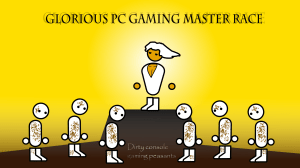 Glorious PC Master Race - Dirty Console Peasants