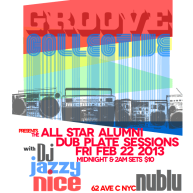 Groove Collective Dub Plate Sessions Fri Feb 22nd Midnight & 2AM at Nublu 62 Ave C nyc