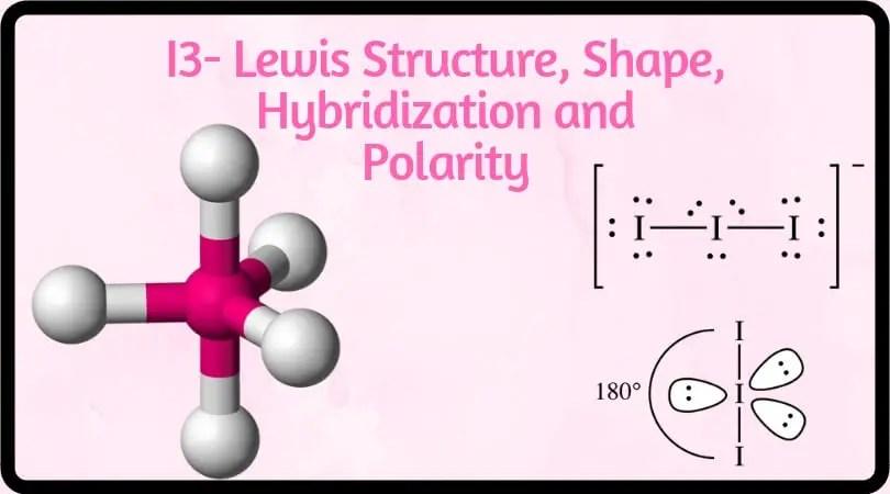 I3- Lewis Structure, Shape, Hybridization and Polarity