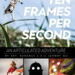 Ten Frames Per Second – An Articulated Adventure (2017)