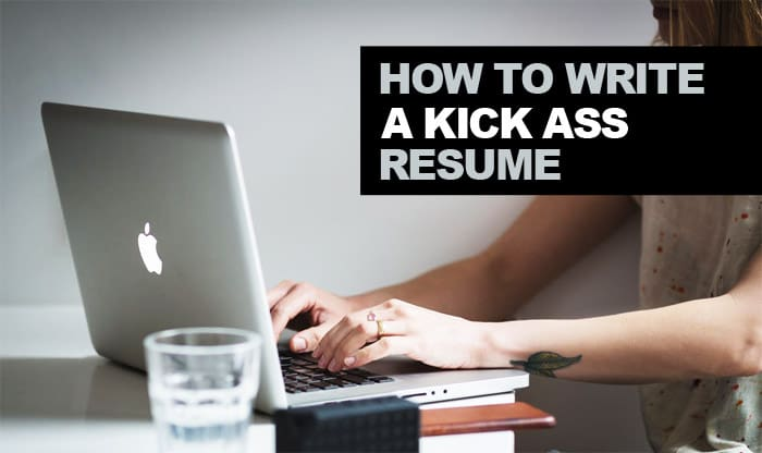 How to Write a Kick Ass Resume - Tips For Getting the Career YOU want