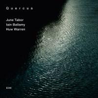 June Tabor, Iain Ballamy, Huw Warren - Quercus (2013) [HRA 24-44,1]