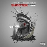 Apontay (@AApontay) - Shooter Ft. Uncle Murda [Music]