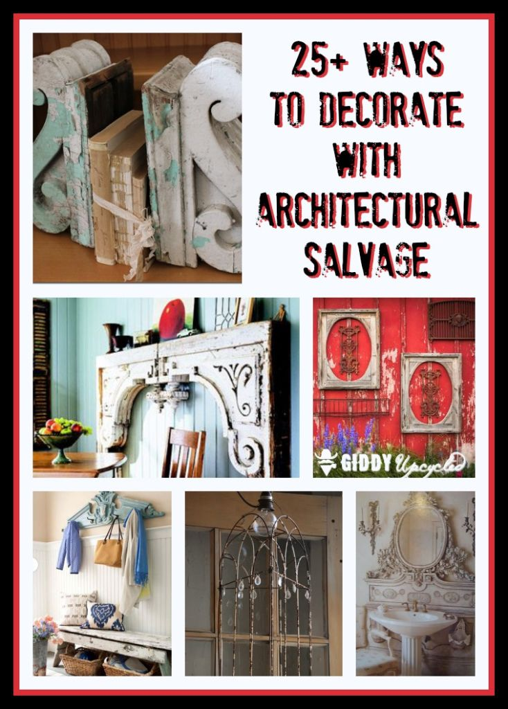 Diy Upcycling Decorating With Architectural Salvage - 25 Ideas For High