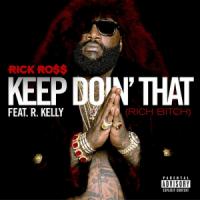 MUSIC : RICK ROSS – KEEP DOIN THAT (RICH BITCH) (FEAT. R. KELLY)