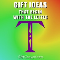 Big List of Gifts that Begin With the Letter T