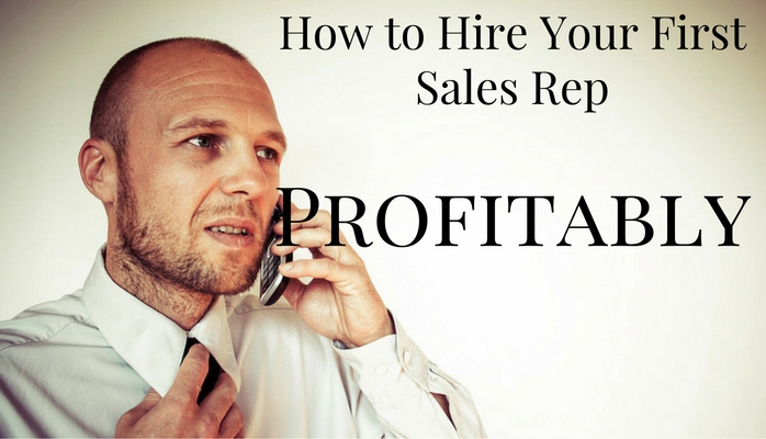 How to Hire Your First Sales Rep\u2026Profitably! - Cargill Consulting Group
