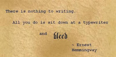 Ernest Hemmingway quote: There is nothing to writing. All you do is sit down at a typewriter and bleed.