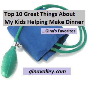 Humor Funny Humorous Family Life Love Laugh Laughter Parenting Mom Moms Dad Dads Parenting Child Kid Kids Children Son Sons Daughter Daughters Brother Brothers Sister Sisters Grandparent Grandma Grandpa Grandparents Grandfather Grandmother Parenting Gina Valley Top 10 Great Things About My Kids Helping Make Dinner...Gina's Favorites Kids Cooking