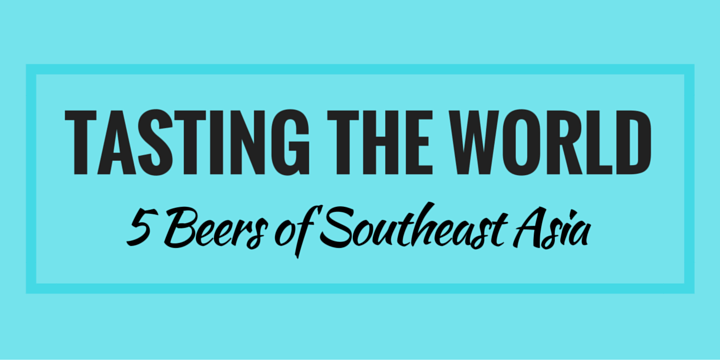 Five Ubiquitous Beers of Southeast Asia