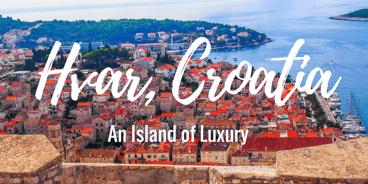 An Island of Luxury: Hvar, Croatia