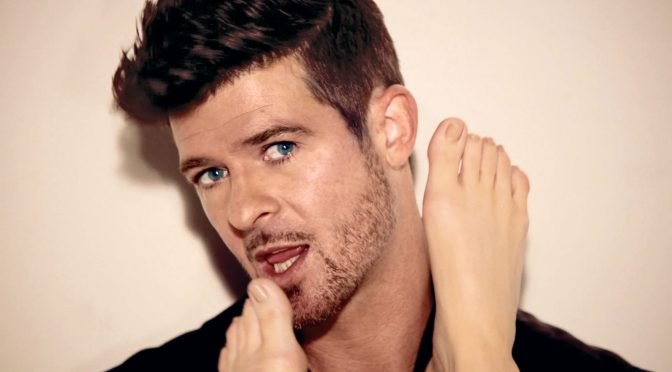 Robin Thicke will eat your feet.