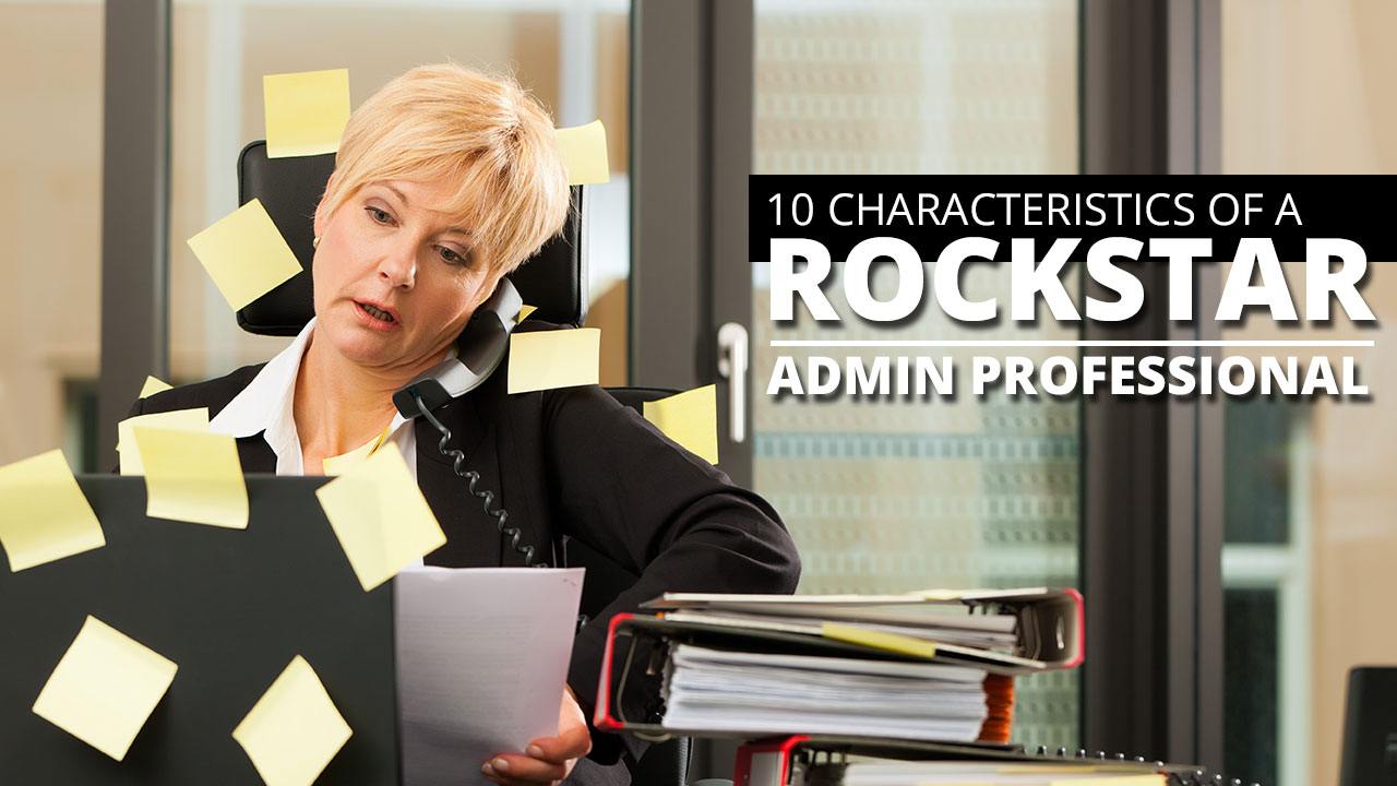 Administrative Assistant 10 Signs Of A Rockstar Administrative Assistant And How To Become One