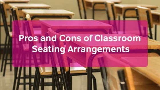 Pros and Cons of Classroom Seating Arrangements