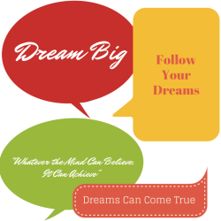 Dream Big! Follow Your Dreams