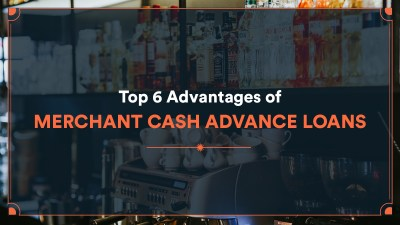 Top 6 Advantages of Merchant Cash Advance Loans