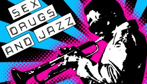 Sex Drugs and Jazz