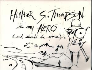 Hunter S. Thompson is my Hero and Should be Yours