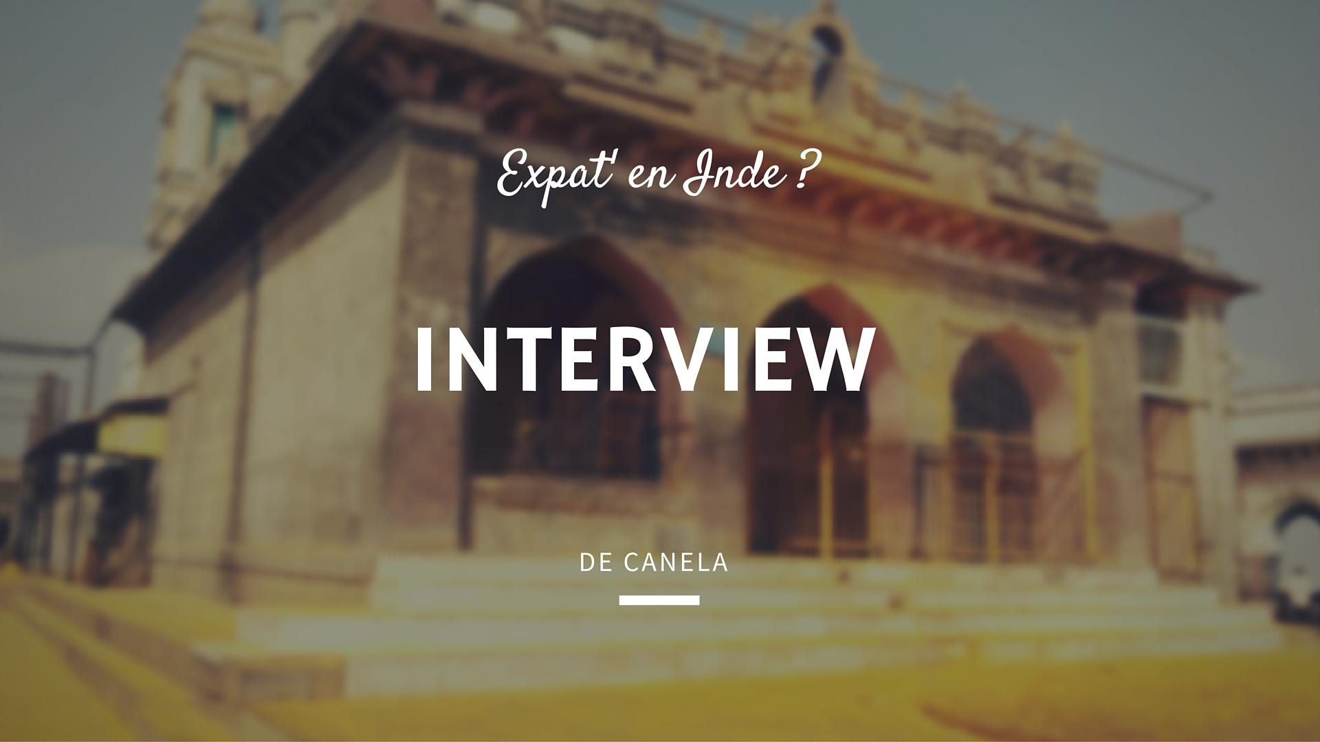 Interview de Canela : Expatriée en Inde !