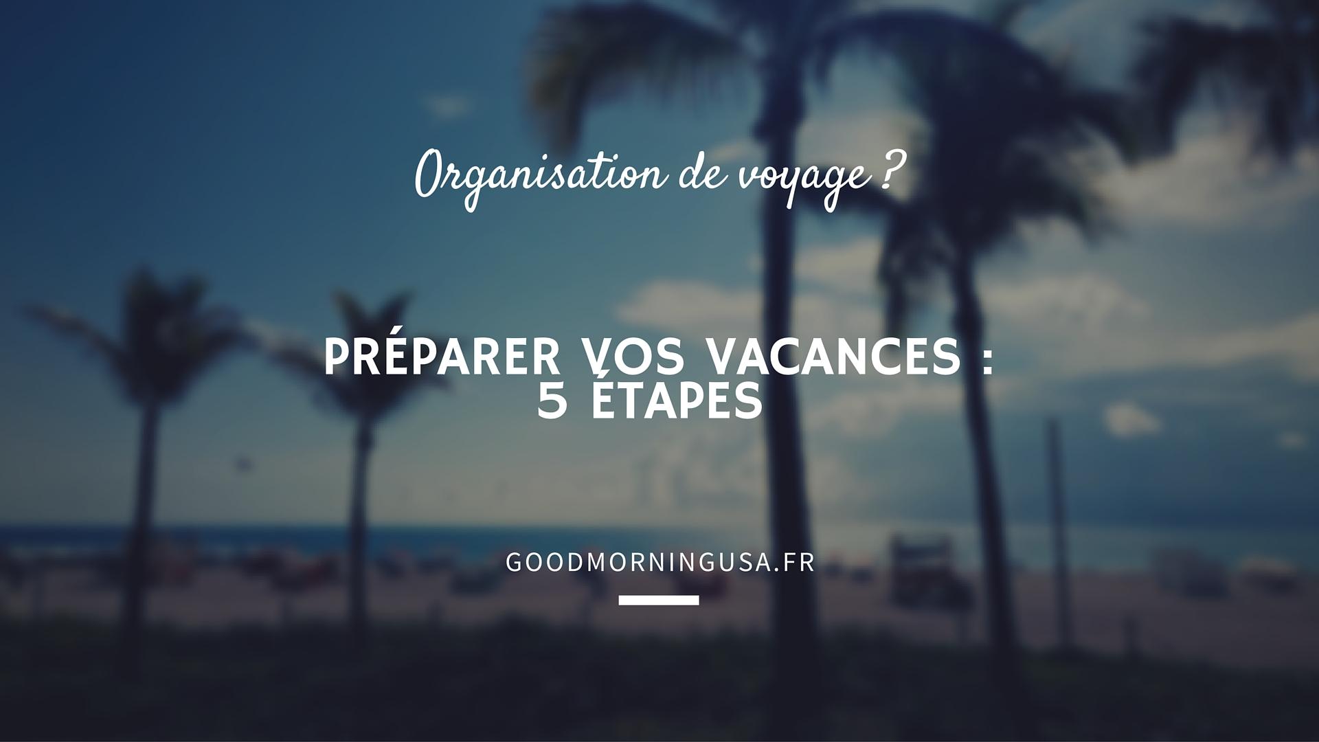 Préparer et organiser ses vacances : comment ne pas se rater ?