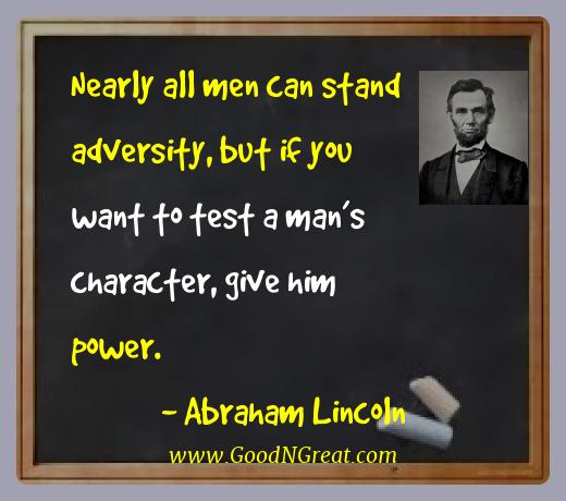 Abraham Lincoln Best Quotes  - Nearly all men can stand adversity, but if you want to test