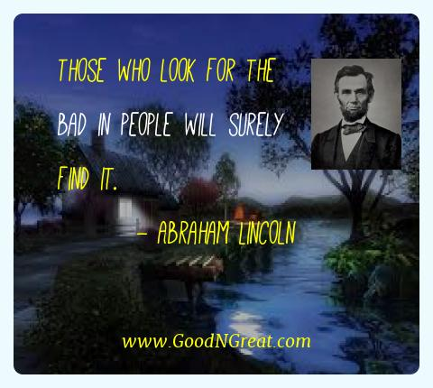 Abraham Lincoln Best Quotes  - Those who look for the bad in people will surely find