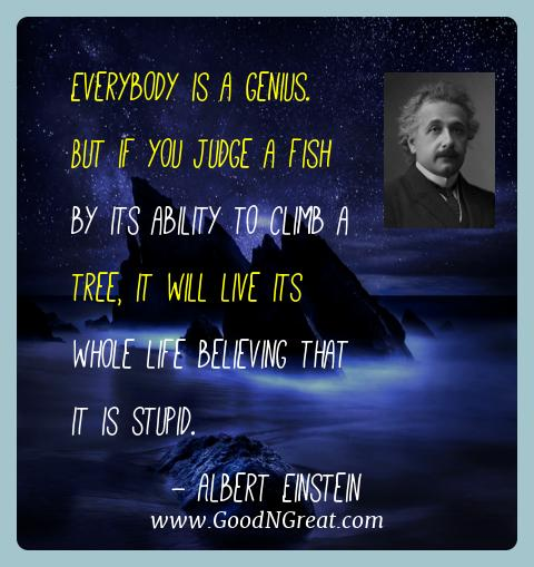 Albert Einstein Best Quotes  - Everybody is a genius.  But if you judge a fish by its