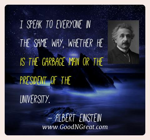 Albert Einstein Best Quotes  - I speak to everyone in the same way, whether he is the