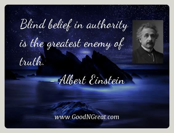 Albert Einstein Best Quotes  - Blind belief in authority is the greatest enemy of