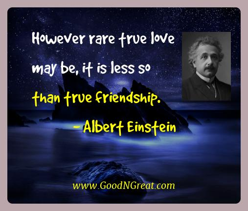 Albert Einstein Best Quotes  - However rare true love may be, it is less so than true