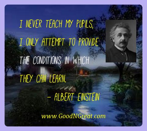 Albert Einstein Best Quotes  - I never teach my pupils, I only attempt to provide the