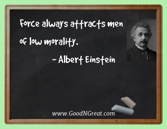 Albert Einstein Best Quotes  - Force always attracts men of low