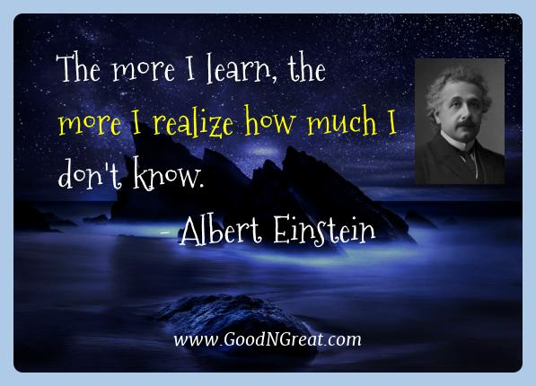 Albert Einstein Best Quotes  - The more I learn, the more I realize how much I don't