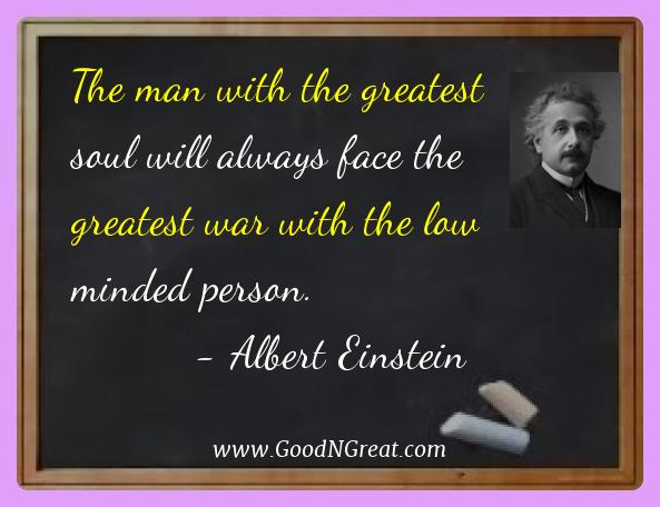 Albert Einstein Best Quotes  - The man with the greatest soul will always face the