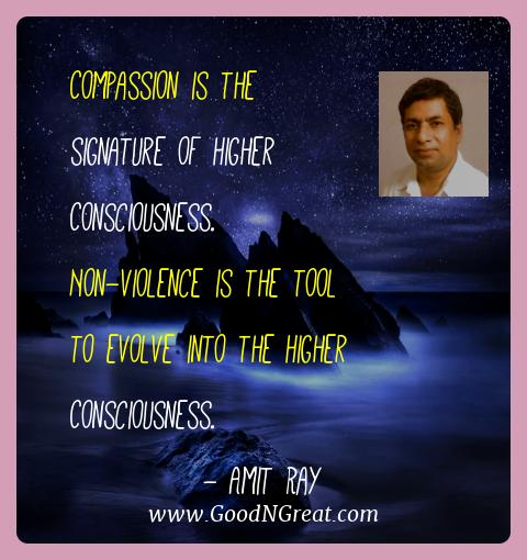 Amit Ray Best Quotes  - Compassion is the signature of Higher Consciousness.