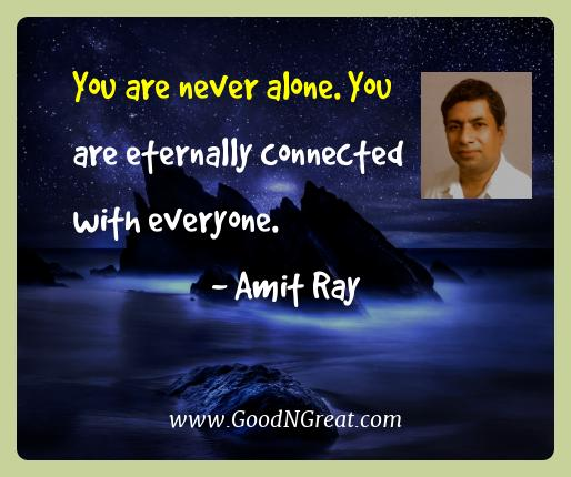 Amit Ray Best Quotes  - You are never alone. You are eternally connected with