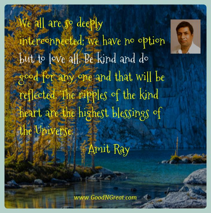 Amit Ray Best Quotes  - We all are so deeply interconnected; we have no option but