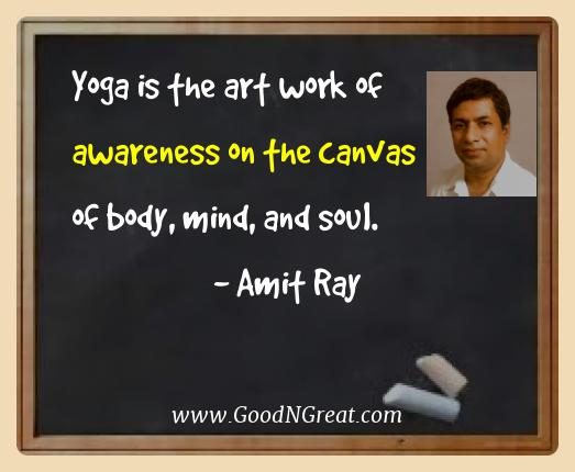 Amit Ray Best Quotes  - Yoga is the art work of awareness on the canvas of body,