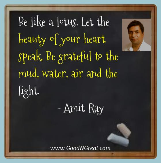 Amit Ray Best Quotes  - Be like a lotus. Let the beauty of your heart speak. Be