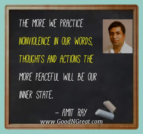 Amit Ray Best Quotes  - The more we practice nonviolence in our words, thoughts and