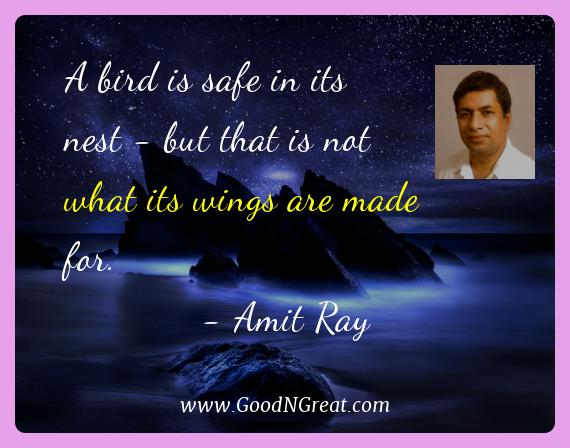 Amit Ray Best Quotes  - A bird is safe in its nest - but that is not what its wings