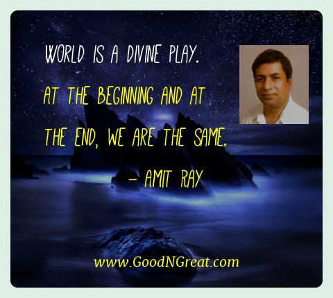 Amit Ray Best Quotes  - World is a divine play. At the beginning and at the end, we