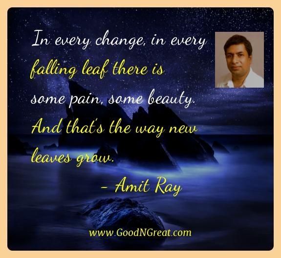 Amit Ray Best Quotes  - In every change, in every falling leaf there is some pain,