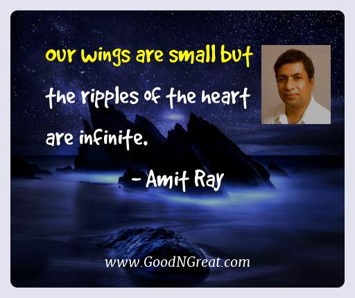 Amit Ray Best Quotes  - Our wings are small but the ripples of the heart are