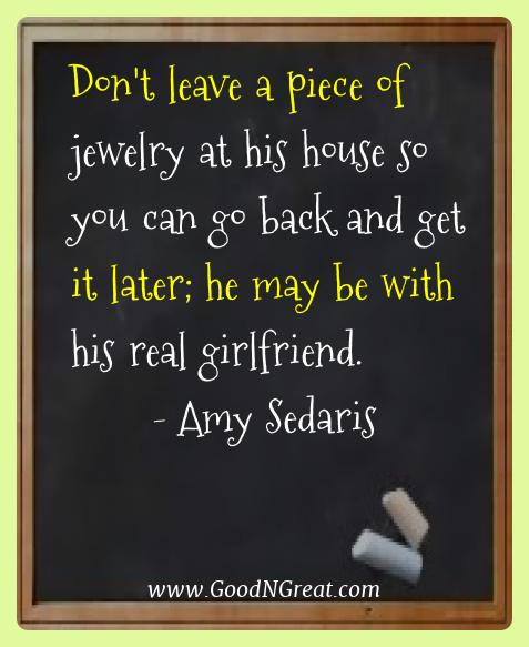 Amy Sedaris Best Quotes  - Don't leave a piece of jewelry at his house so you can go