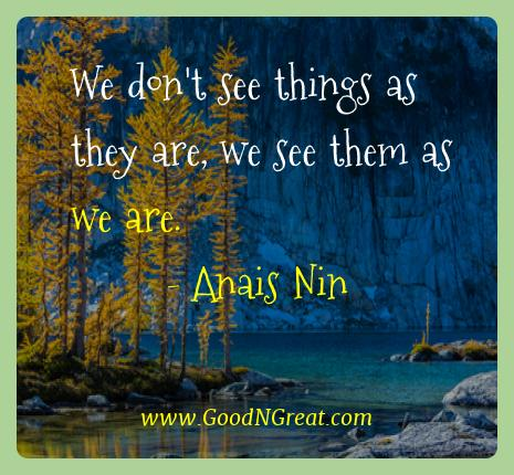 Anais Nin Best Quotes  - We don't see things as they are, we see them as we
